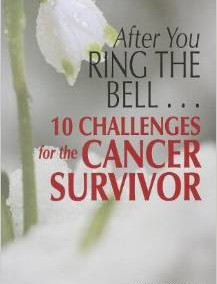 After You Ring the Bell: Ten Challenges for the Cancer Survivor